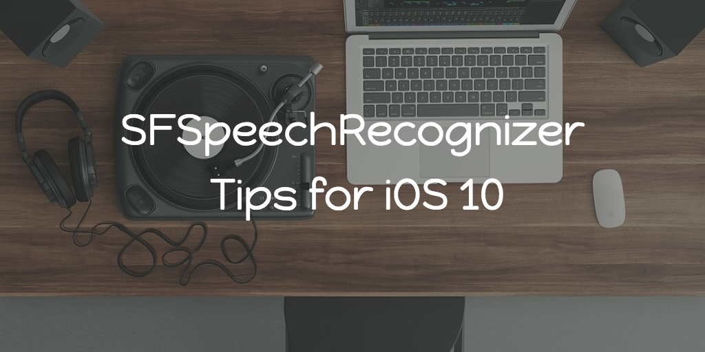 SFSpeechRecognizer Tips for iOS 10