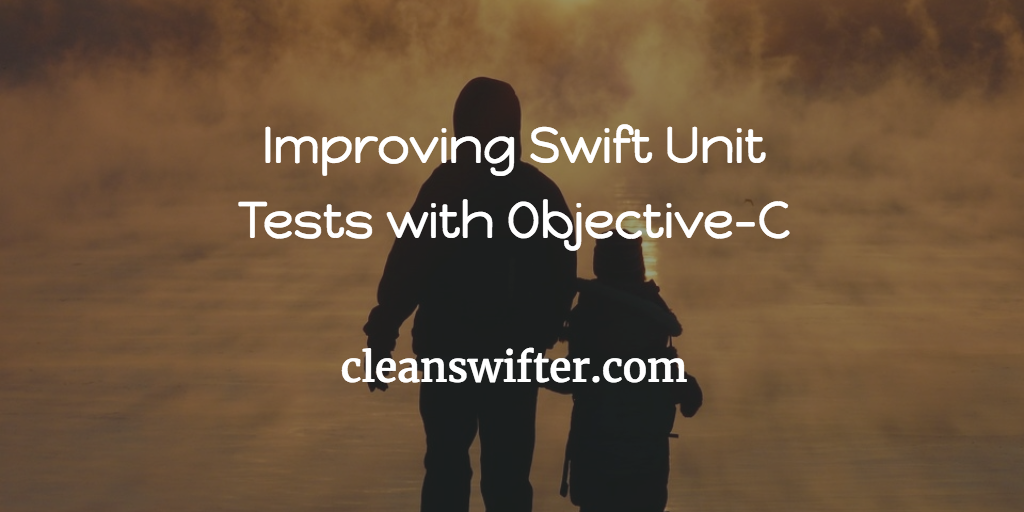Improving Swift Unit Tests with Objective-C